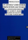 On Myself and Other Princeton Lectures : Annotated Edition by James N.Bade Based on Mann's Lecture Typescripts - Book