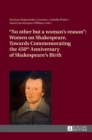 """No other but a woman's reason"" : Women on Shakespeare- Towards Commemorating the 450 th  Anniversary of Shakespeare's Birth - Book"