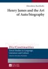 Henry James and the Art of Auto/biography - Book