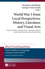 World War I from Local Perspectives: History, Literature and Visual Arts : Austria, Britain, Croatia, France, Germany, Ireland, Israel, Italy, Poland and the United States - Book