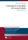 Concepts as Correlates of Lexical Labels : A Cognitivist Perspective - Book