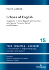 Echoes of English : Anglicisms in Minor Speech Communities - with Special Focus on Danish and Afrikaans - eBook