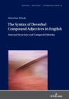 The Syntax of Deverbal Compound Adjectives in English : Internal Structure and Categorial Identity - eBook