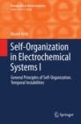 Self-Organization in Electrochemical Systems I : General Principles of Self-organization. Temporal Instabilities - eBook