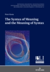 The Syntax of Meaning and the Meaning of Syntax : Minimal Computations and Maximal Derivations in a Label-/Phase-Driven Generative Grammar of Radical Minimalism - eBook