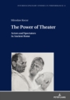 The Power of Theater : Actors and Spectators in Ancient Rome - eBook