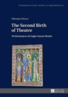 The Second Birth of Theatre : Performances of Anglo-Saxon Monks - eBook