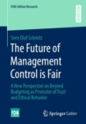 The Future of Management Control is Fair : A New Perspective on Beyond Budgeting as Promoter of Trust and Ethical Behavior - eBook