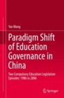 Paradigm Shift of Education Governance in China : Two Compulsory Education Legislation Episodes: 1986 vs 2006 - Book