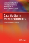 Case Studies in Micromechatronics : From Systems to Processes - Book