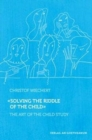 Solving the Riddle of the Child : The Art of Child Study - Book