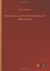 The Hermit and the Wild Woman and Other Stories - Book