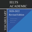 IELTS Academic Vocabulary 2020-2022 Complete Revised Edition : Words and Phrasal Verbs That Will Help You Complete Speaking and Writing/Essay Parts of IELTS Academic Test - Book