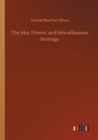 The May Flower, and Miscellaneous Writings - Book