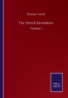 The French Revolution : Volume I - Book
