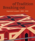 Breaking out of Tradition : Japanese Lacquer 1890 - 1950 - Book