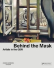 Behind the Mask : Artists in the GDR - Book