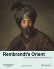 Rembrandt's Orient : West Meets East in Dutch Art of the 17th Century - Book