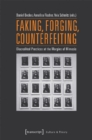 Faking, Forging, Counterfeiting - Discredited Practices at the Margins of Mimesis - Book