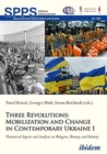 Three Revolutions: Mobilization and Change in Contemporary Ukraine I : Theoretical Aspects and Analyses on Religion, Memory, and Identity - Book