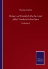 History of Friedrich the Second called Frederich the Great : Volume I - Book