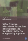 Stifled Progress - International Perspectives on Social Work and Social Policy in the Era of Right-Wing Populism - Book