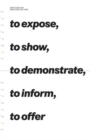 To Expose, to Show, to Demonstrate, to Inform, to Offer : Artistic Practices Around 1990 - Book