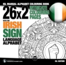 26x2 Intricate Colouring Pages with the Irish Sign Language Alphabet : Isl Manual Alphabet Colouring Book - Book