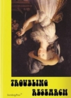 Troubling Research - Performing Knowledge in the Arts - Book