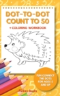 Dot-To-Dot Count to 50 + Coloring Workbook : Fun Connect the Dots for Ages 5 and Up - Book