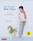 Happy Homemade Sew Chic : 20 Simple Everyday Designs - Book