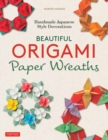 Beautiful Origami Paper Wreaths : Handmade Japanese Decorations for Every Occasion - Book