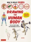 How to Create Manga: Drawing the Human Body : The Ultimate Bible for Beginning Artists (with over 1,500 Illustrations) - Book