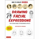 How to Create Manga: Drawing Facial Expressions : The Ultimate Bible for Beginning Artists (With Over 1,250 Illustrations) - Book