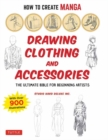 How to Create Manga: Drawing Clothing and Accessories : The Ultimate Bible for Beginning Artists (With Over 900 Illustrations) - Book
