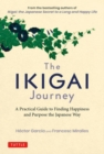 The Ikigai Journey : A Practical Guide to Finding Happiness and Purpose the Japanese Way - Book