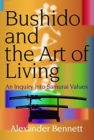 Bushido and the Art of Living : An Inquiry into Samurai Values - Book