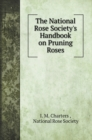 The National Rose Society's Handbook on Pruning Roses - Book