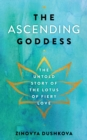 The Ascending Goddess : The Untold Story of the Lotus of Fiery Love - Book