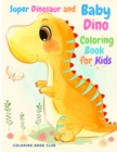 Super Dinosaur and Baby Dino Coloring Book for Kids - My Cute Dinosaur Coloring Book for Boys and Girls, Fun Children's Coloring Book for Children with Adorable Dinosaur Pages! - Book