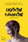 Inspiring Parenting : Everyday Stories from a Psychologist Mother of Five - eBook