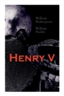 Henry V : Shakespeare's Play, the Biography of the King and Analysis of the Character in the Play - Book