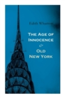 The Age of Innocence & Old New York : Tales of The Big Apple: False Dawn, The Old Maid, The Spark & New Year's Day - Book