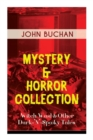 Mystery & Horror Collection - Witch Wood & Other Dark-'N'-Spooky Tales : The Wind in the Portico, The Green Wildebeest, No-Man's-Land, The Watcher by the Threshold, Space, Tendebaunt Manus and many mo - Book