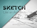 Sketch Like an Architect : Step-by-Step From Lines to Perspective - Book
