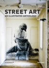 Street Art : An Illustrated Anthology - Book