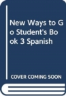 New Ways to Go Student's Book 3 Spanish - Book