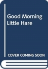 Good Morning, Little Hare! - Book