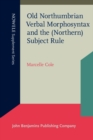 Old Northumbrian Verbal Morphosyntax and the (Northern) Subject Rule - Book