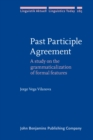 Past Participle Agreement : A study on the grammaticalization of formal features - eBook